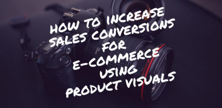 How to Increase Sales Conversions for E-commerce Using Product Visuals